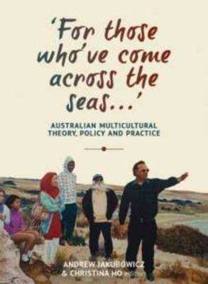 For Those Who've Come Across the Seas...: Australian Multicultural Theory, Policy and Practice (Paperback)