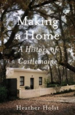 Making A Home: A History of Castlemaine (Paperback)