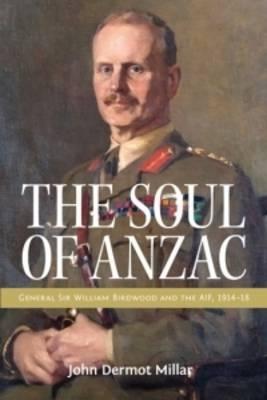 Soul of ANZAC: General Sir William Birdwood (Paperback)
