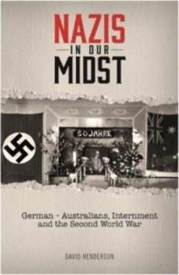 Nazis in our Midst: German-Australians, Internment and the Second World War (Paperback)