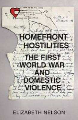 Homefront Hostilities: The First World War and Domestic Violence (Paperback)