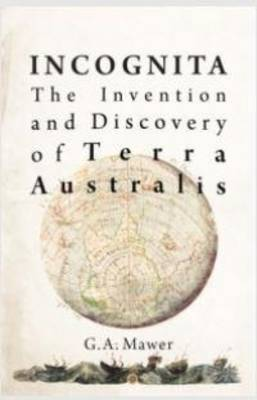 Incognita: the invention and discovery of Terra Australis (Paperback)