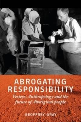Abrogating Responsibility: Vesteys, Anthropology and the Future of Aboriginal People (Paperback)