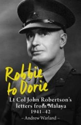 Robbie to Dorie: Lt Col John Robertson's Letters from Malaya 1941-42 (Paperback)