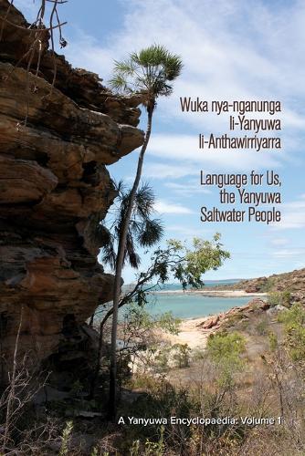 Wuka nya-nganunga li-Yanyuwa li-Anthawirriyarra: Language for Us, The Yanyuwa Saltwater People. A Yanyuwa Encyclopaedia: Volume 1 (Paperback)