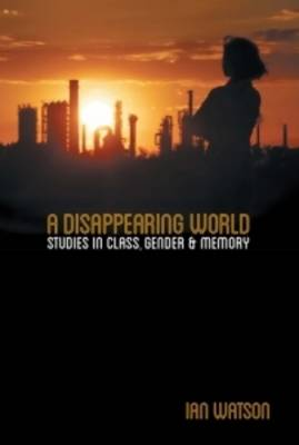 Disappearing World: Studies in Class, Gender & Memory (Paperback)