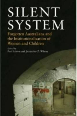 Silent System: Forgotten Australians and the Institutionalisation of Women and Children (Paperback)