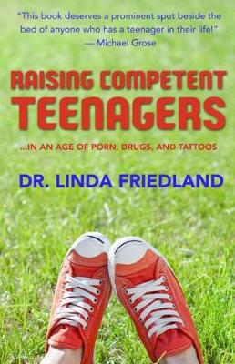 Raising Competent Teenagers: ... in an Age of Porn, Drugs and Piercings (Paperback)