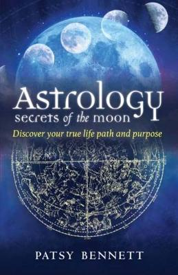 Astrology Secrets of the Moon: Discover your true life path and purpose (Paperback)