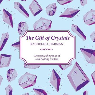 The Gift of Crystals: Connect to the power of soul-healing crystals (Paperback)