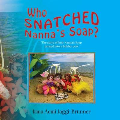 Who Snatched Nanna's Soap?: The Story of How Nanna's Soap Turned Into a Bubbly Poo! (Paperback)
