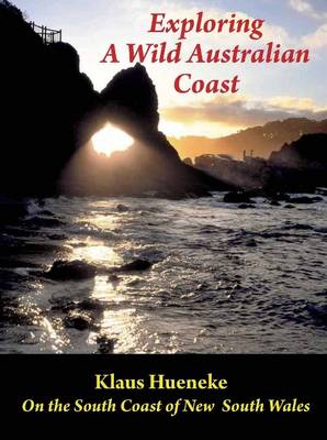 Exploring a Wild Australian Coast: On the South Coast of New South Wales (Paperback)