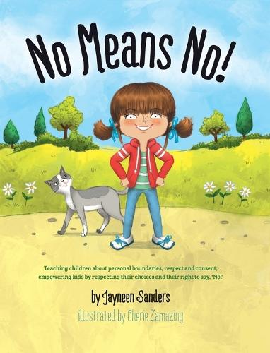 No Means No!: Teaching Personal Boundaries, Consent; Empowering Children by Respecting Their Choices and Right to Say 'no!' (Hardback)