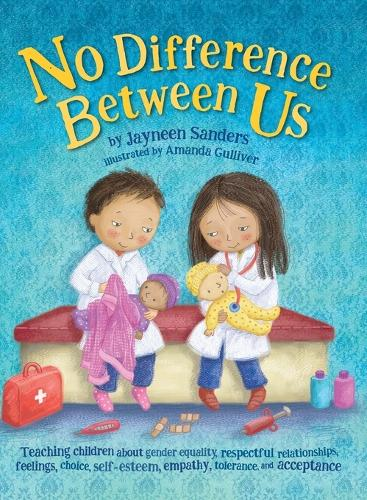 No Difference Between Us: Teach Children about Gender Equality, Respectful Relationships, Feelings, Choice, Self-Esteem, Empathy, Tolerance (Hardback)
