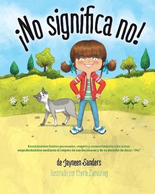 �no Significa No!: Ensenandoles Limites Personales, Respeto y Consentimiento a Los Ninos; Empoderandolos Mediante El Respeto de Sus Decisiones y de Su Derecho de Decir: ' No!' (Paperback)