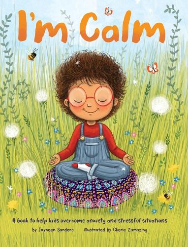 I'm Calm: A book to help kids overcome anxiety and stressful situations (Hardback)