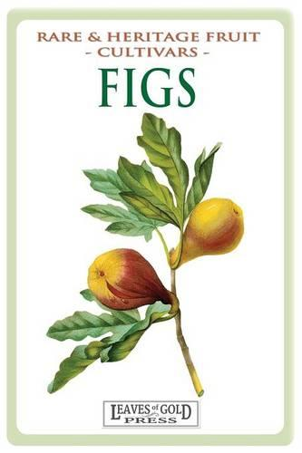 Figs: Rare and Heritage Fruit Cultivars #13 (Paperback)