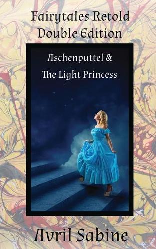 Aschenputtel & The Light Princess - Fairytales Retold Double Edition (Paperback)