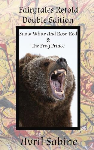 Snow-White And Rose-Red & The Frog Prince - Fairytales Retold Double Edition (Paperback)