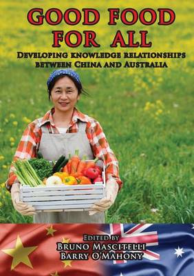 Good Food for All: Developing Knowledge Relationships Between China and Australia (Paperback)