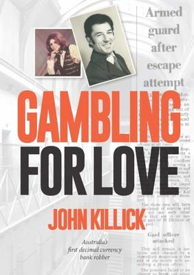 Gambling for Love: Australia's First Decimal Currency Bank Robber (Paperback)