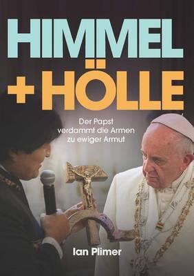 Himmel + Holle: Der Papst Verdammt Die Armen Zu Ewiger Armut (Paperback)