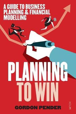 Planning to Win: A Guide to Business Planning & Financial Modelling (Paperback)