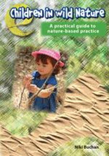 Children in Wild Nature: A Practical Guide to Nature-Based Practice (Paperback)