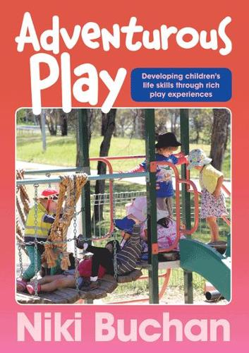 Adventurous Play: Developing Children's Life Skills Through Rich Play Experiences (Paperback)