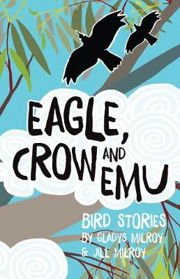 Eagle, Crow and Emu: Bird Stories (Paperback)