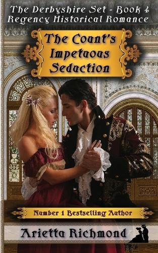 The Count's Impetuous Seduction: Regency Historical Romance - Derbyshire Set 4 (Paperback)