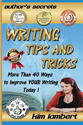 Writing Tips and Tricks: More Than 40 Ways to Improve Your Writing Today! - Author's Secrets 1 (Paperback)