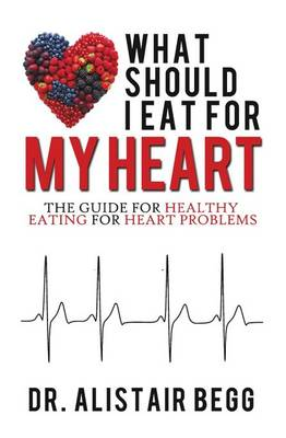 What Should I Eat for My Heart: The Guide for Healthy Eating for Heart Problems (Paperback)