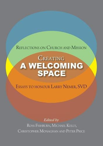 Creating a Welcoming Space: Reflections on Church and Mission: Essays to Honour Larry Nemer, Svd (Paperback)