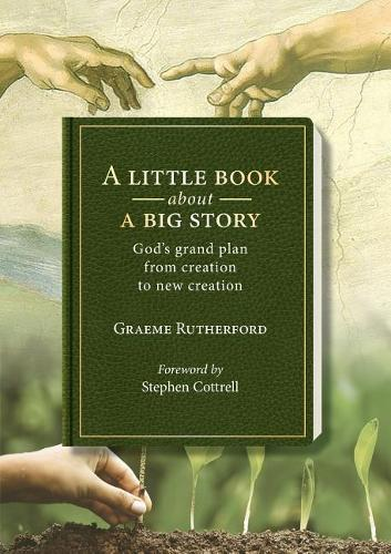 A Little Book about a Big Story: God's Grand Plan from Creation to New Creation (Paperback)