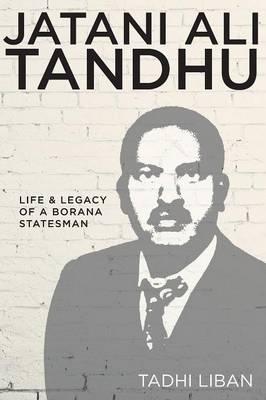 Jatani Ali Tandhu: Life & Legacy of a Borana Statesman (Paperback)