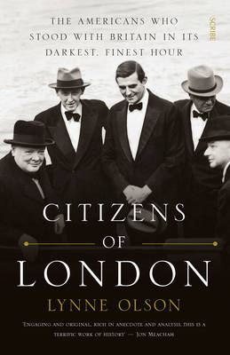 Citizens of London: the Americans who stood with Britain in its darkest, finest hour (Paperback)