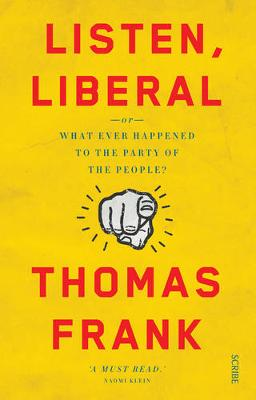 Listen, Liberal: or, what ever happened to the party of the people? (Paperback)