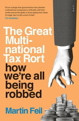 The Great Multinational Tax Rort: how we're all being robbed (Paperback)