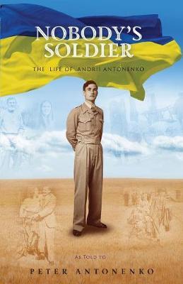 Nobody's Soldier: The Life of Andrii Antonenko (Paperback)