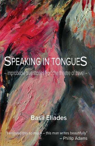 Speaking in Tongues: Improbable Stories from the Theatre of Travel (Paperback)