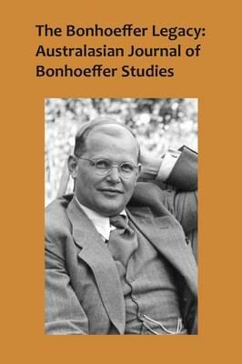 The Bonhoeffer Legacy: Australasian Journal of Bonhoeffer Studies, Volume 2, No 2 2014 (Paperback)