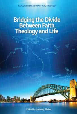 Bridging the Divide between faith, theology and Life (Hardback)
