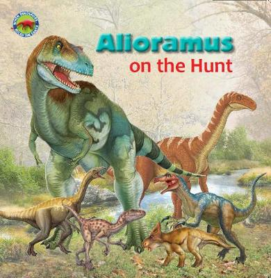 Alioramus on the Hunt - When Dinosaurs Ruled the Earth (Paperback)