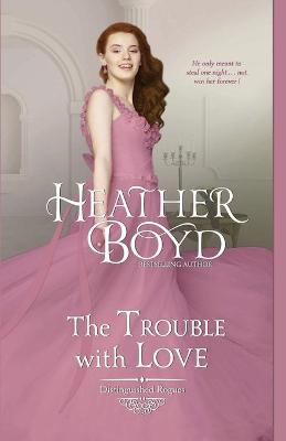 The Trouble with Love - Distinguished Rogues 8 (Paperback)