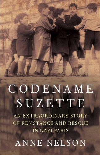 Codename Suzette: An extraordinary story of resistance and rescue in Nazi Paris (Hardback)