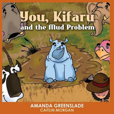 You, Kifaru and the Mud Problem (Children's Picture Book): Insert Your Name Interactive Book - Insert Your Name Interactive 1 (Paperback)