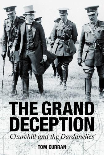 Grand Deception: Churchill and the Dardanelles (Hardback)
