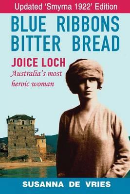 Blue Ribbons Bitter Bread: Joice Loch - Australia's most heroic woman (Paperback)