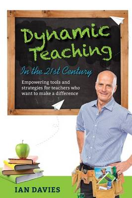 Dynamic Teaching in the 21st Century: Empowering tools and strategies for teachers who want to make a difference (Paperback)